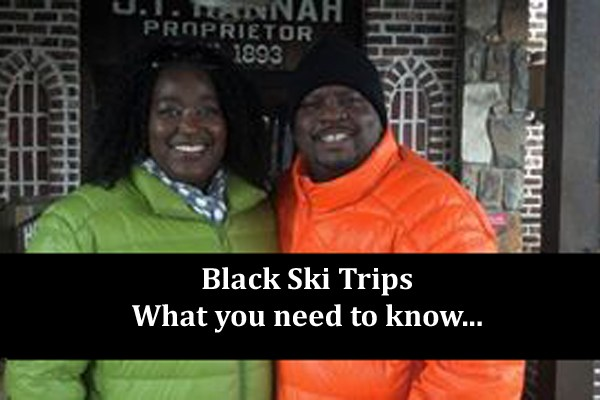 Black Ski Trips - What you need to know...
