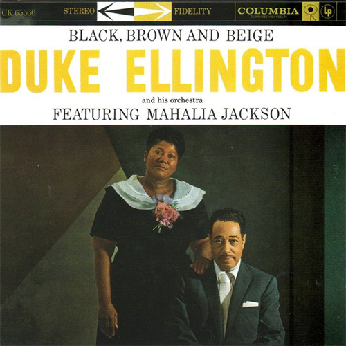 Black to the Music - Duke Ellington And His Orchestra Featuring Mahalia Jackson - Black, Brown And Beige - Come Sunday