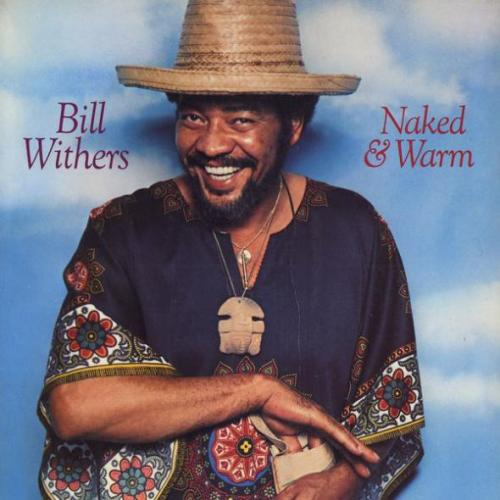 Black to the Music - Bill Withers - 1976 Naked & Warm
