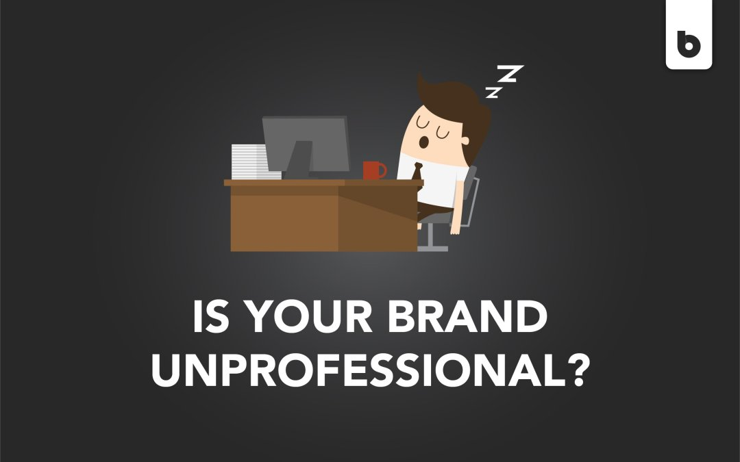 5 Signs your brand is unprofessional