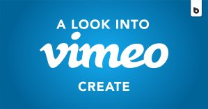 A Look Into Vimeo Create