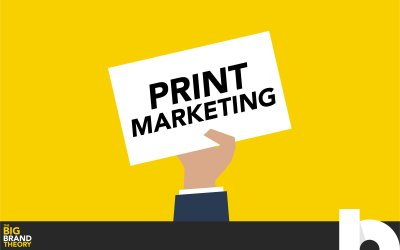 Is Print Marketing Dead?: The Big Brand Theory