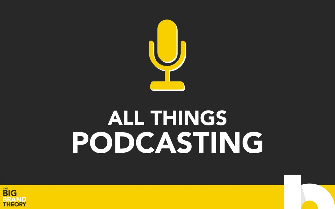 All Things Podcasting: The Big Brand Theory