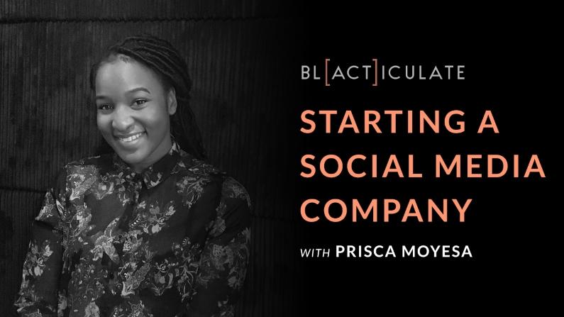 Ep 54: Starting a Social Media company w/ Prisca Moyesa