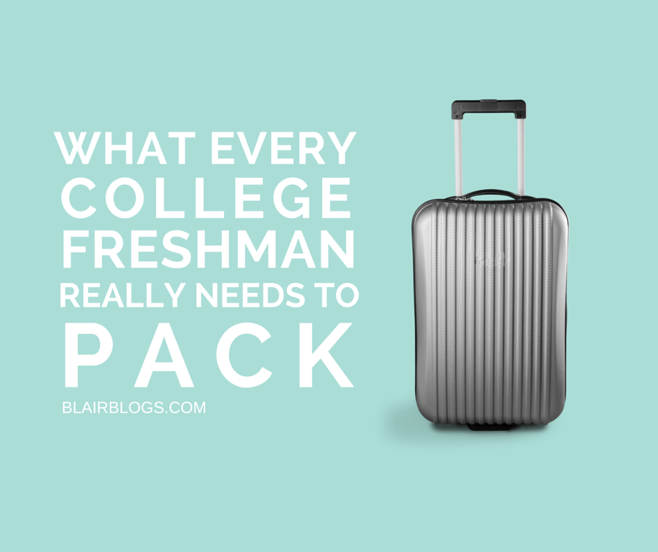 What Every College Freshman Really Needs To Pack | BlairBlogs.com