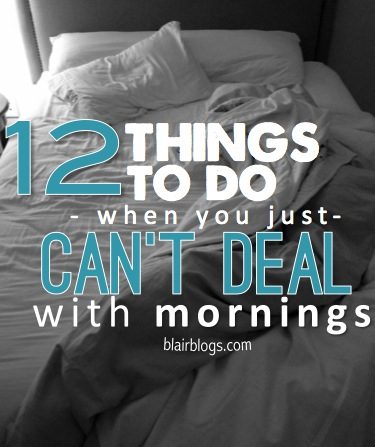 12 Things To Do When You Just Can't Deal With Mornings