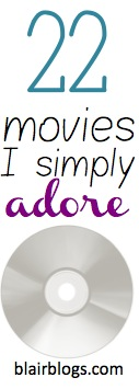 22 movies I simply adore | Blair Blogs