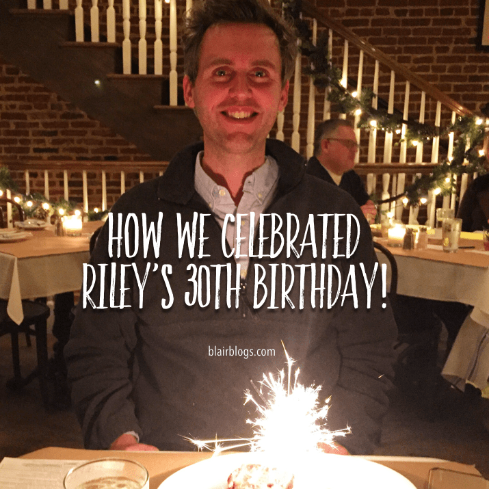 How We Celebrated Riley's 30th Birthday