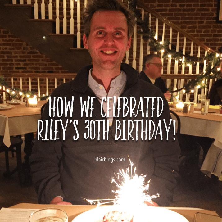How We Celebrated Riley's 30th Birthday | Blairblogs.com