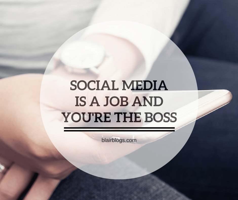 Social Media is a Job & You're The Boss | Blairblogs.com