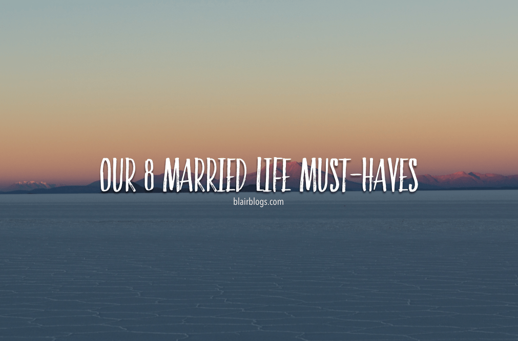 Our 8 Married Life Must-Haves | Blairblogs.com