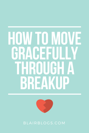 How To Move Gracefully Through a Breakup | Blairblogs.com