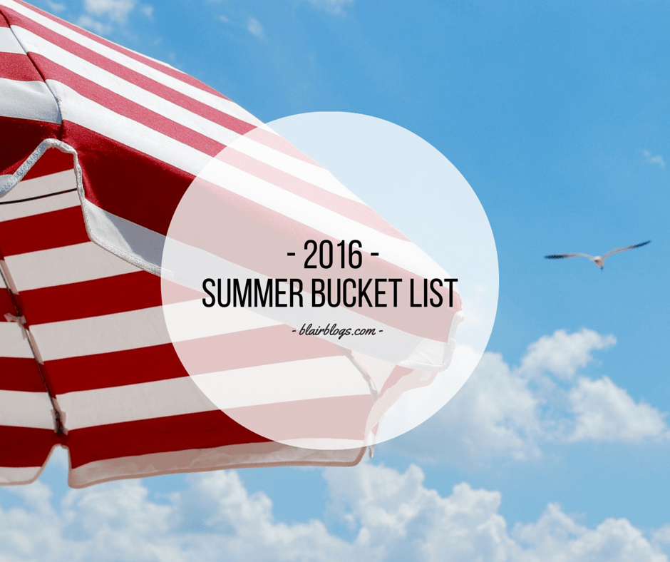 2016 Summer Bucket List | Blairblogs.com