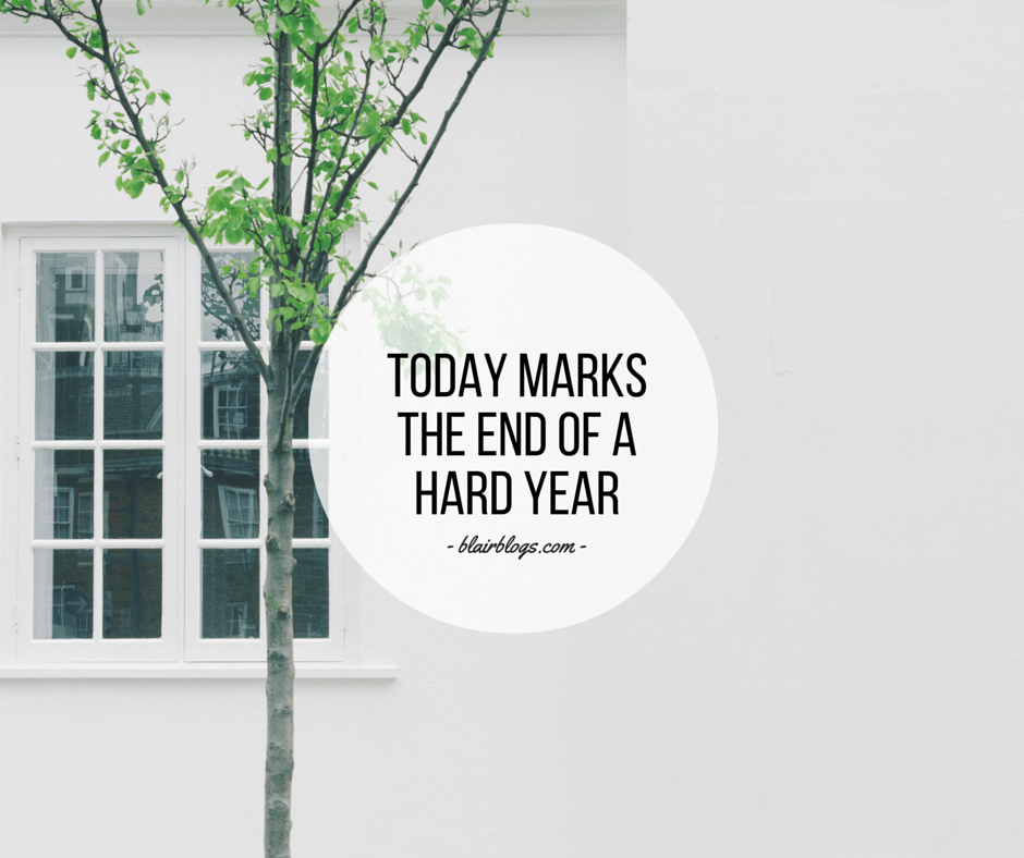 Today Marks The End of a Hard Year