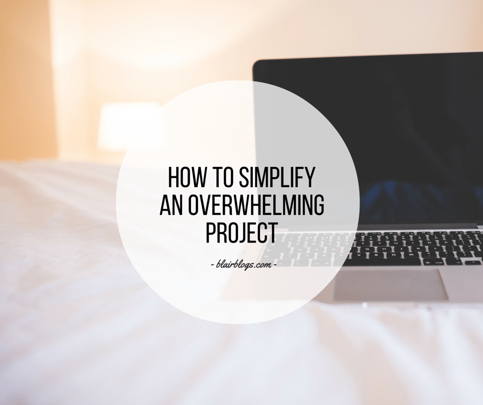 How To Simplify An Overwhelming Project | Simplify Everything Podcast | Blairblogs.com