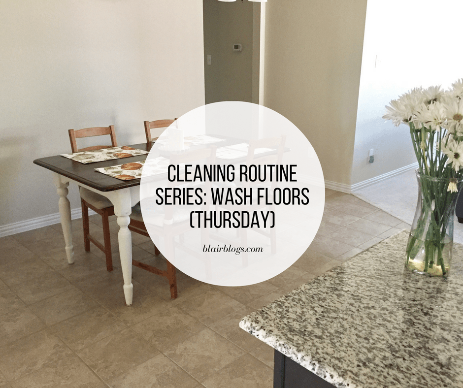 Cleaning Routine Series: Wash Floors (Thursday) | Blairblogs.com