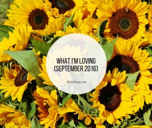 What I'm Loving (September 2016) | Blairblogs.com