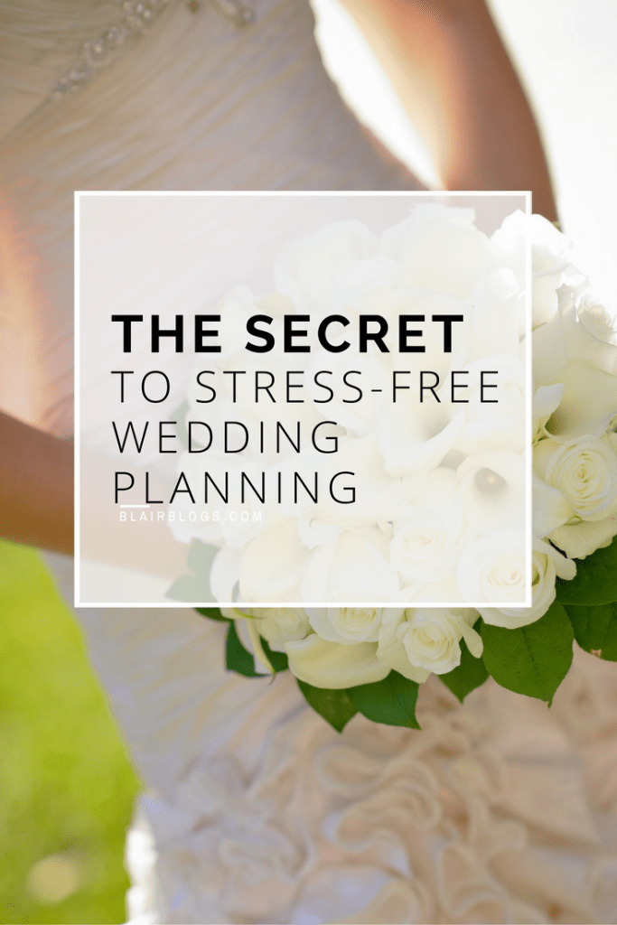 The Secret to Stress-Free Wedding Planning | BlairBlogs.com