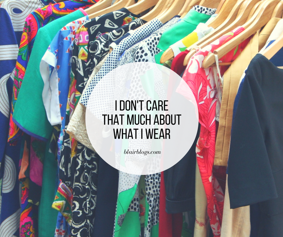 I Don't Care That Much About What I Wear | BlairBlogs.com