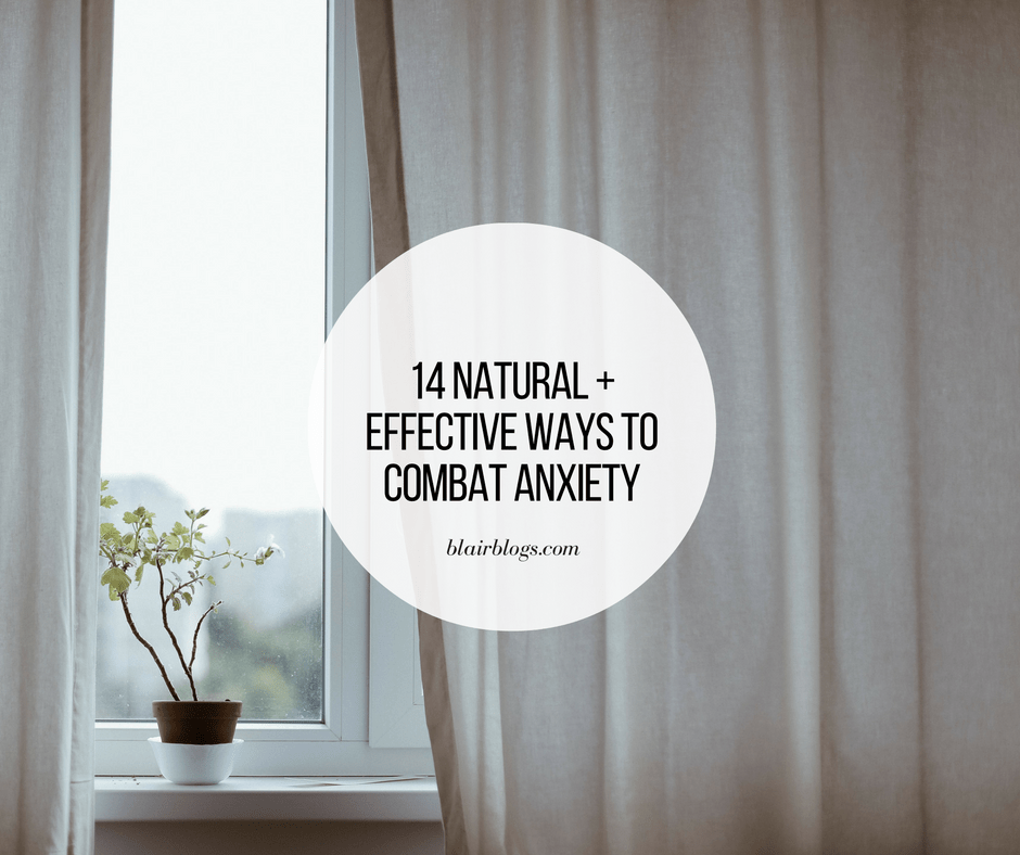 14 Natural and Effective Ways to Combat Anxiety | BlairBlogs.com