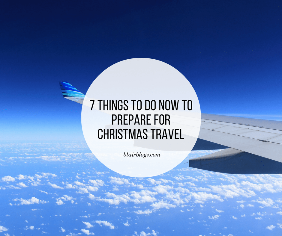 7 Things To Do Now To Prepare For Christmas Travel