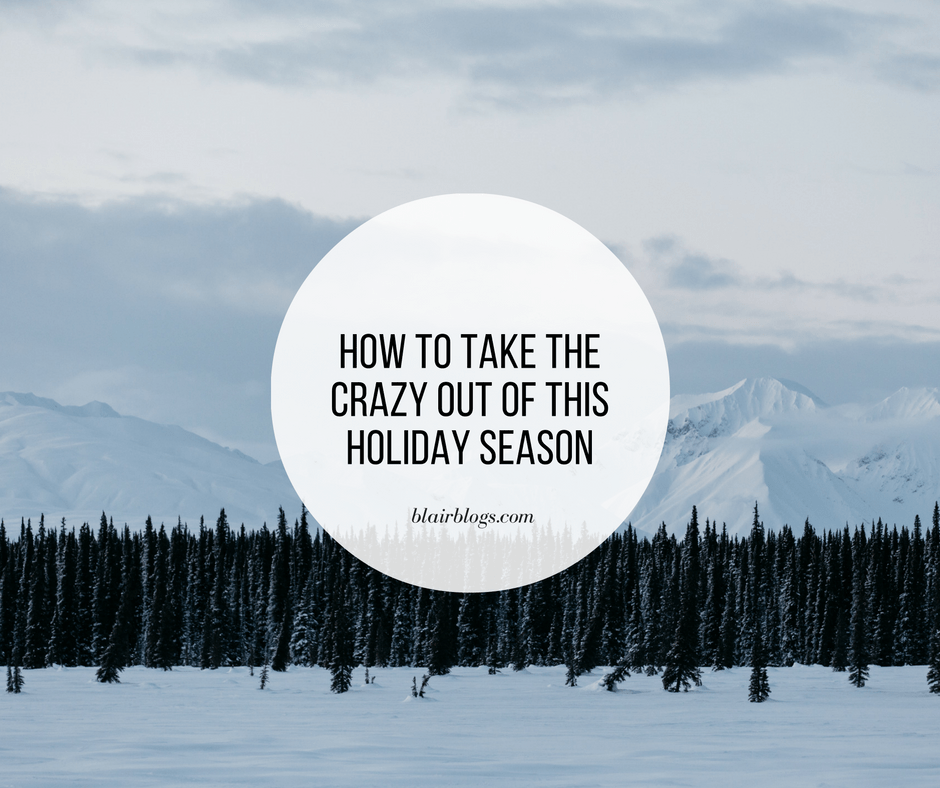How to Take the Crazy Out of this Holiday Season | BlairBlogs.com