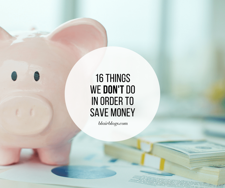 16 Things We DON'T Do in Order to Save Money