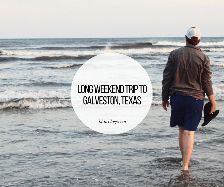Long Weekend in Galveston, Texas Recap