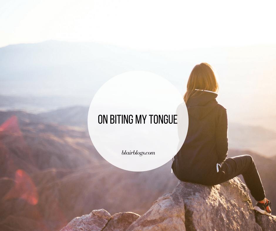 On Biting My Tongue | BlairBlogs.com