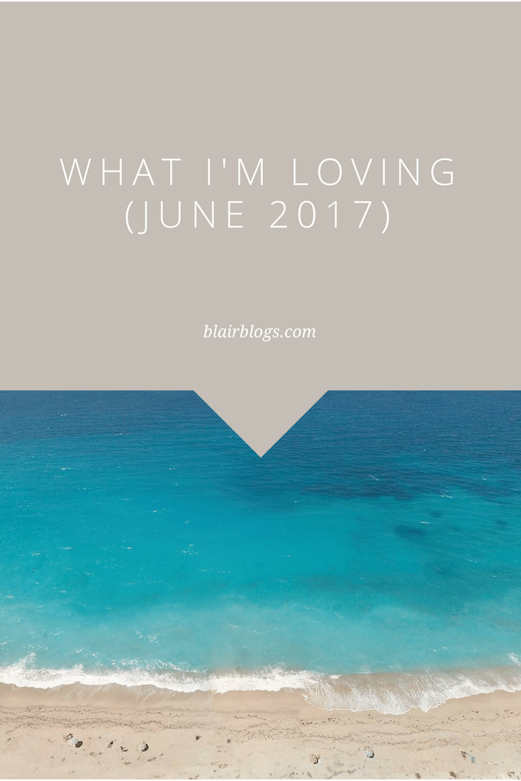 What I'm Loving (June 2017) | Monthly Favorites | BlairBlogs.com