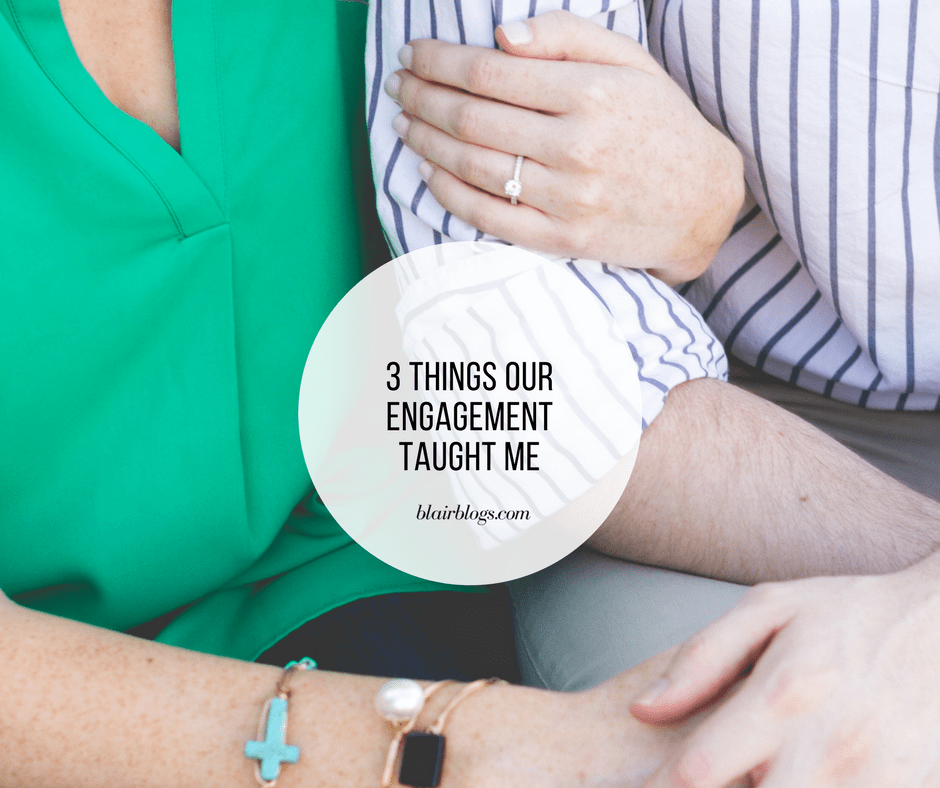 3 Things Our Engagement Taught Me | BlairBlogs.com