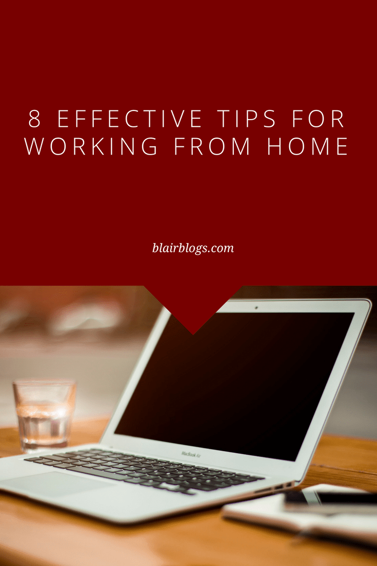 8 Ways to Manage Your Time and GET THINGS DONE When You Work From Home | Work From Home Tips | BlairBlogs.com