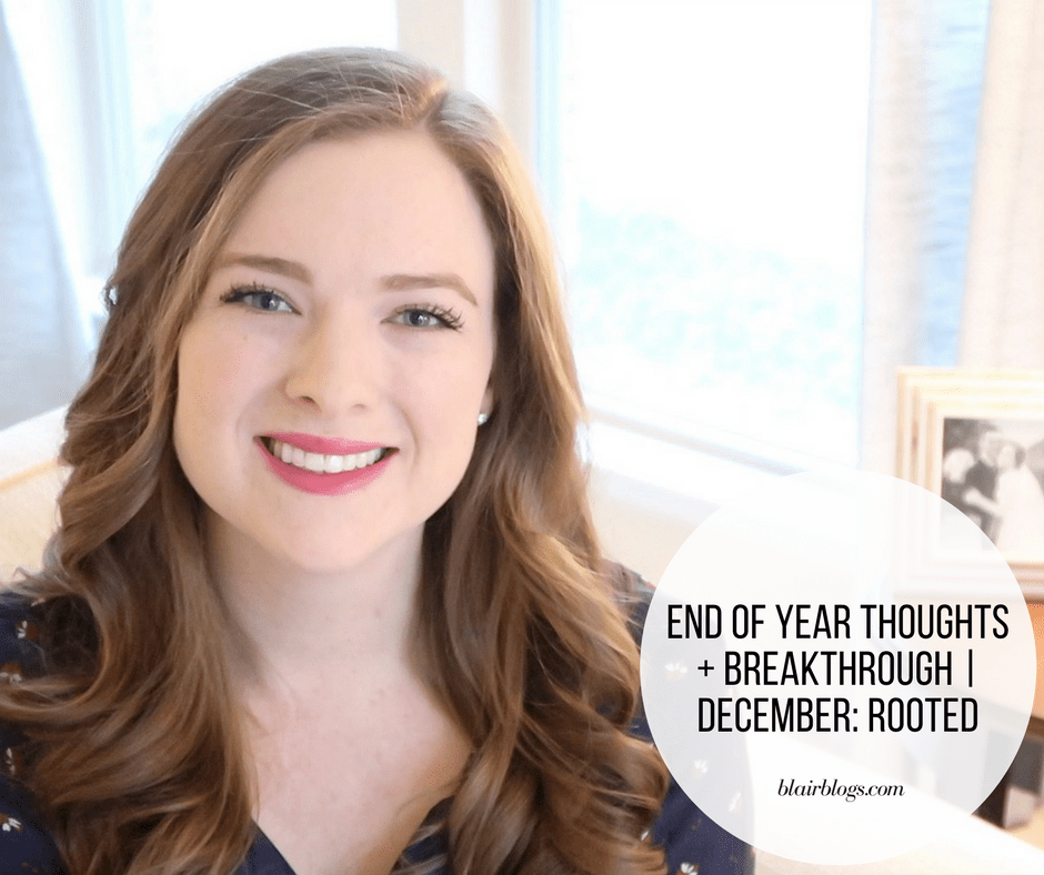 End of Year Thoughts + Breakthrough | December: Rooted | BlairBlogs.com