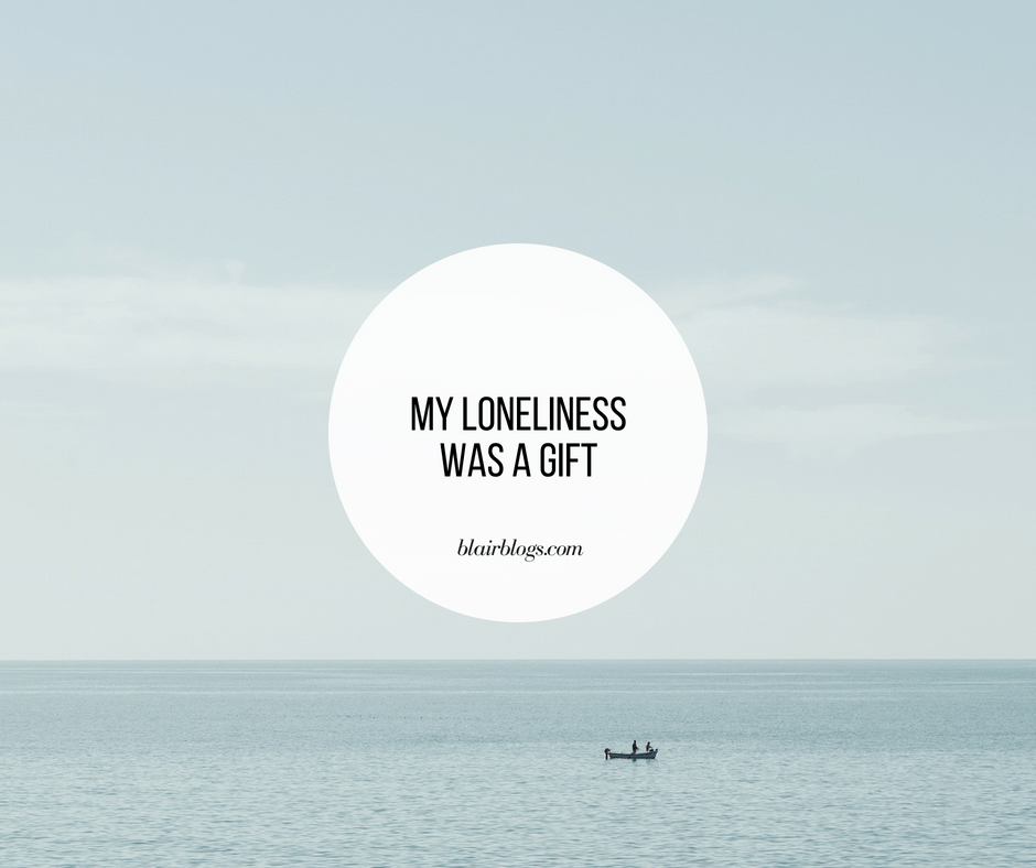 My Loneliness Was a Gift | BlairBlogs.com