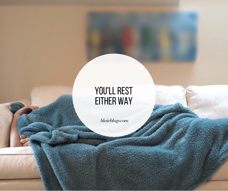 You'll Rest Either Way | BlairBlogs.com