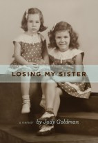 If you identify as male, Judy Goldman's heartbreaking memoir about the bond between sisters is for you.