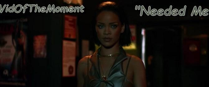 Video Premiere: Rihanna – Needed Me