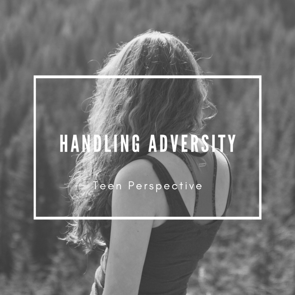 Handling Adversity (Teen Perspective)