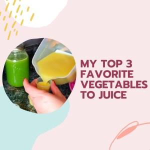 Top 3 favorite vegetables to juice