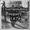 Overwinding Inquiry 1878
