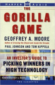 The Gorilla Game: Picking Winners in High Technology by Geoffrey Moore, Paul Johnson and Tom Kippola