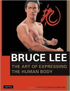 Bruce Lee: The Art of Expressing the Human Body by John Little
