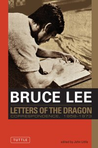 Bruce Lee: Letters of the Dragon by John Little