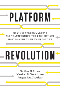 Platform Revolution by Geoffrey Parker, Marshall Van Alstyne and Sangeet Paul Choudary