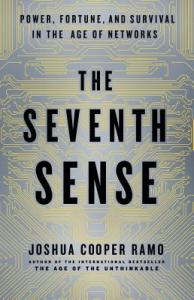 The Seventh Sense: Power, Fortune and Survival in the Age of Networks by Joshua Cooper Ramo
