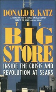 The Big Store: Inside the Crisis and Revolution at Sears by Donald Katz
