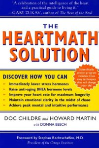 The HeartMath Solution: The Heartmath Institute's Revolutionary Program for Engaging the Power of the Heart's Intelligence by Doc Lew Childre, Howard Martin, Donna Beech