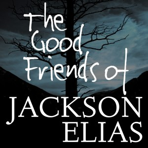 The Good Friends of Jackson Elias -- a Call of Cthulhu podcast