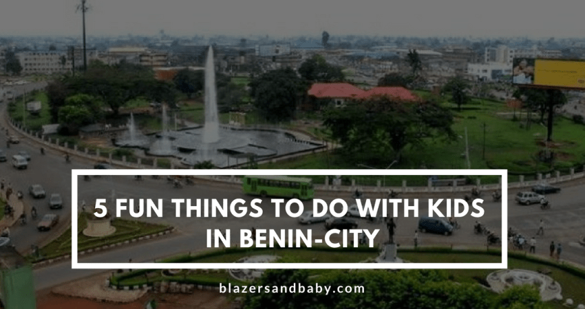 5 Fun Things To Do With Kids in Benin City