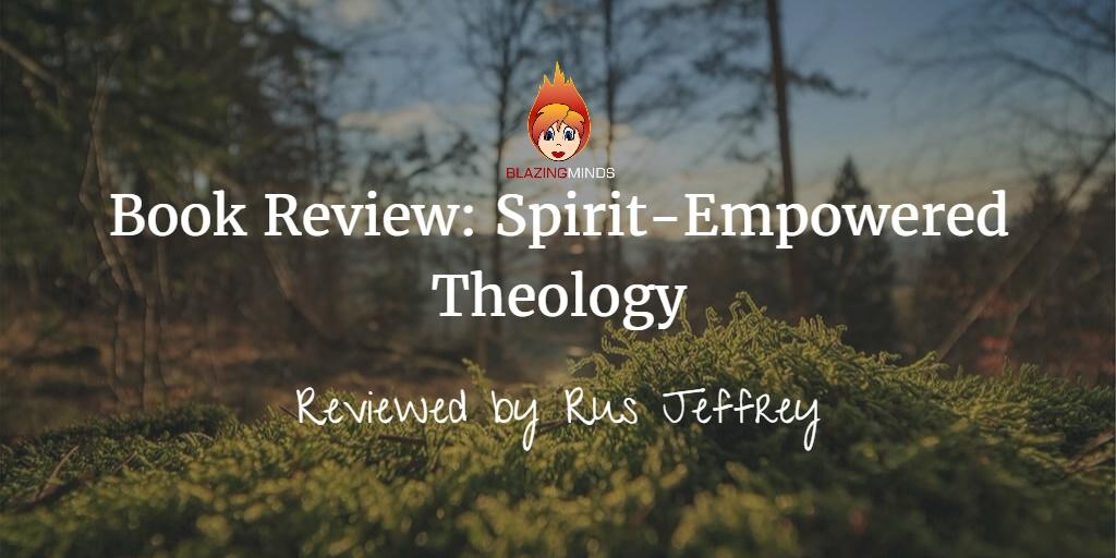Book Review: Spirit-Empowered Theology